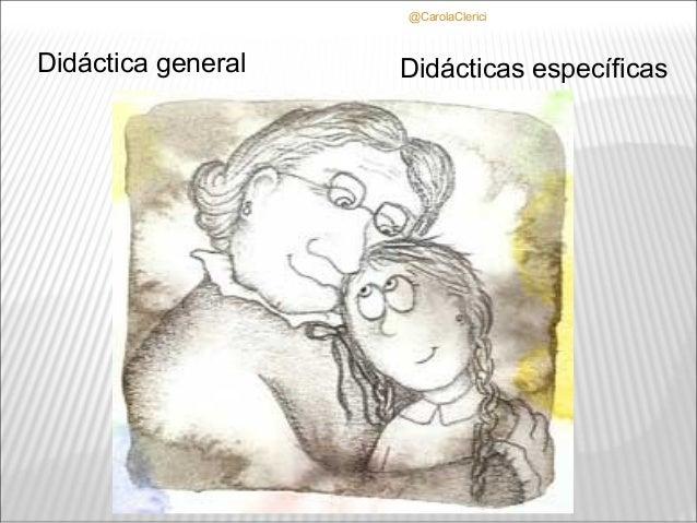 @CarolaClericiDidáctica general   Didácticas específicas