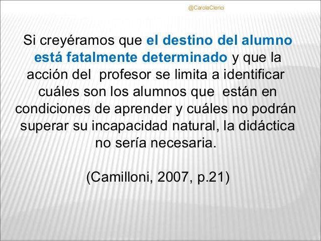 @CarolaClerici Si creyéramos que el destino del alumno   está fatalmente determinado y que la  acción del profesor se limi...