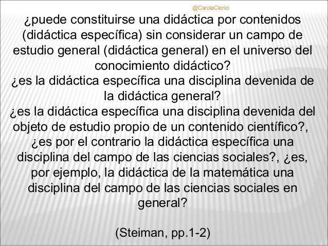 @CarolaClerici   ¿puede constituirse una didáctica por contenidos   (didáctica específica) sin considerar un campo deestud...