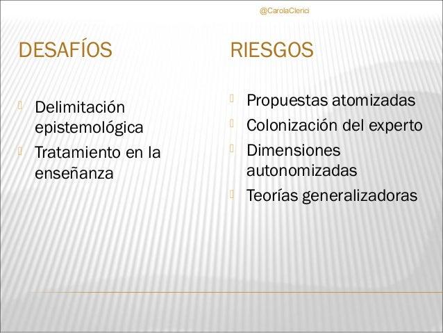 @CarolaClericiDESAFÍOS                RIESGOS   Delimitación                           Propuestas atomizadas    epistemo...