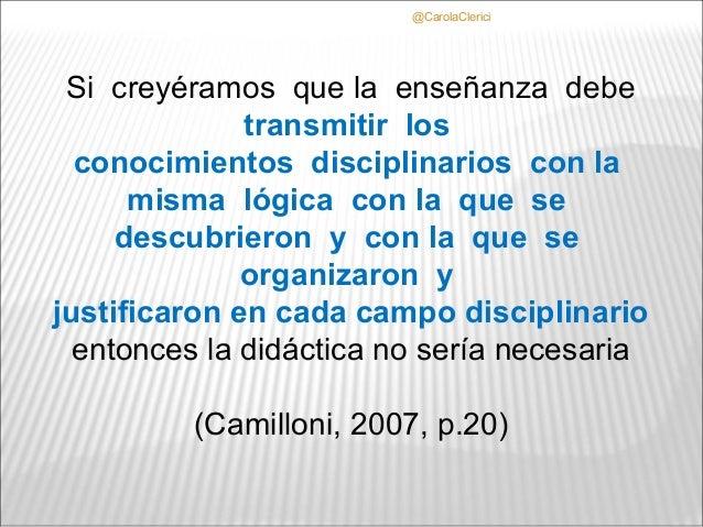 @CarolaClerici Si creyéramos que la enseñanza debe              transmitir los  conocimientos disciplinarios con la      m...