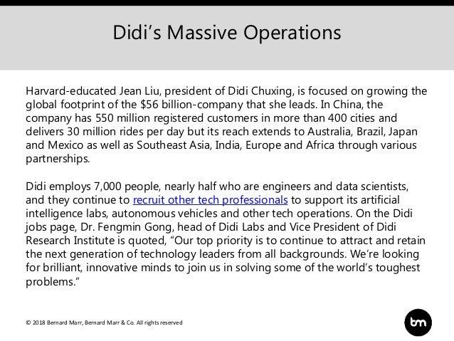 © 2018 Bernard Marr, Bernard Marr & Co. All rights reserved Didi's Massive Operations Harvard-educated Jean Liu, president...