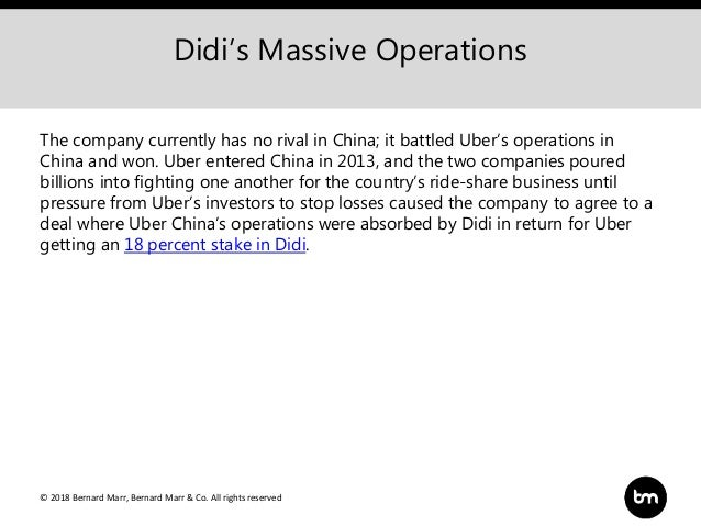 © 2018 Bernard Marr, Bernard Marr & Co. All rights reserved Didi's Massive Operations The company currently has no rival i...