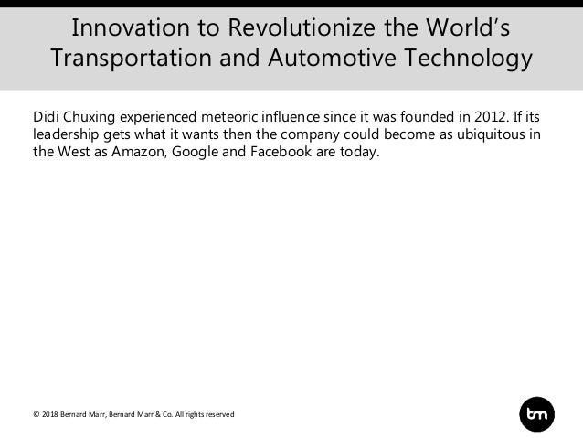 © 2018 Bernard Marr, Bernard Marr & Co. All rights reserved Innovation to Revolutionize the World's Transportation and Aut...