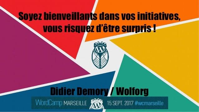Soyez bienveillants dans vos initiatives, vous risquez d'être surpris ! Didier Demory / Wolforg