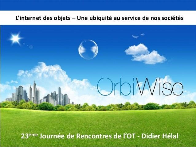 23èmeJournéede Rencontres de l'OT-Didier Hélal  L'internetdes objets–Uneubiquitéau service de nossociétés