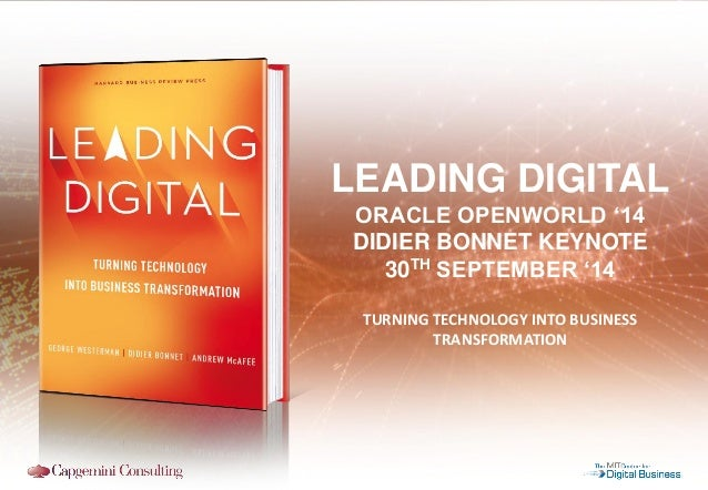 TURNING TECHNOLOGY INTO BUSINESS TRANSFORMATION LEADING DIGITAL ORACLE OPENWORLD '14 DIDIER BONNET KEYNOTE 30TH SEPTEMBER ...