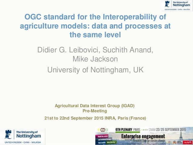 1 OGC standard for the Interoperability of agriculture models: data and processes at the same level Didier G. Leibovici, S...