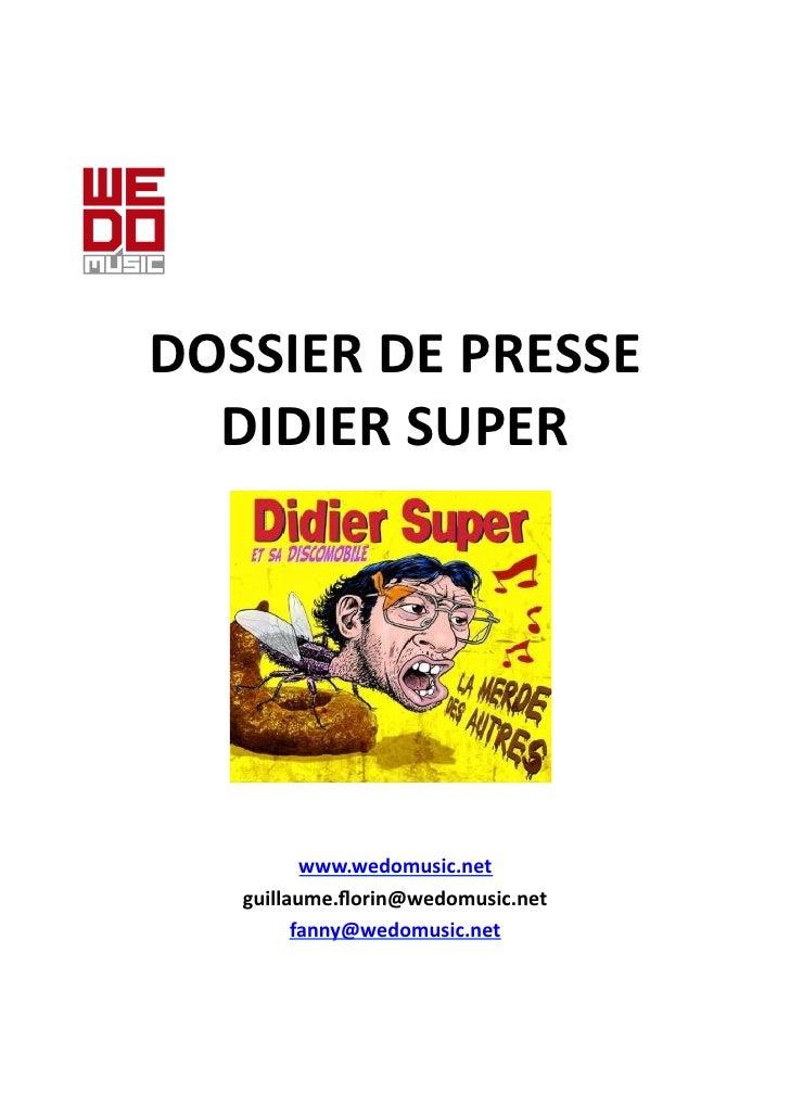 DOSSIER  DE  PRESSE     DIDIER  SUPER                   www.wedomusic.net        guillaume.florin@wedomusic.net...