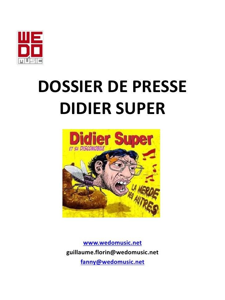 DOSSIER DE PRESSE   DIDIER SUPER               www.wedomusic.net    guillaume.florin@wedomusic.net          fanny@wedomusi...