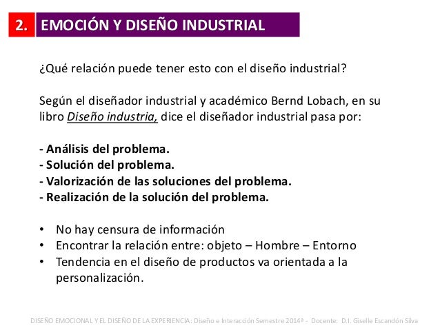 2. ¿Qué relación puede tener esto con el diseño industrial? Según el diseñador industrial y académico Bernd Lobach, en su ...