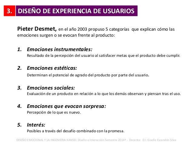 3. DISEÑO EMOCIONAL Y LA INGENIERIA KANSEI: Diseño e Interacción Semestre 2014ª - Docente: D.I. Giselle Escandón Silva Pie...