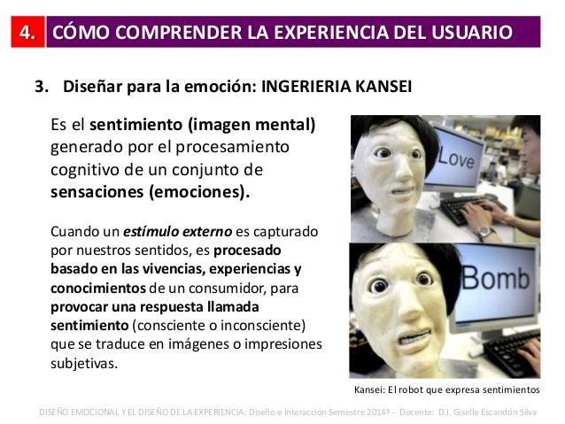 4. 3. Diseñar para la emoción: INGERIERIA KANSEI CÓMO COMPRENDER LA EXPERIENCIA DEL USUARIO DISEÑO EMOCIONAL Y EL DISEÑO D...