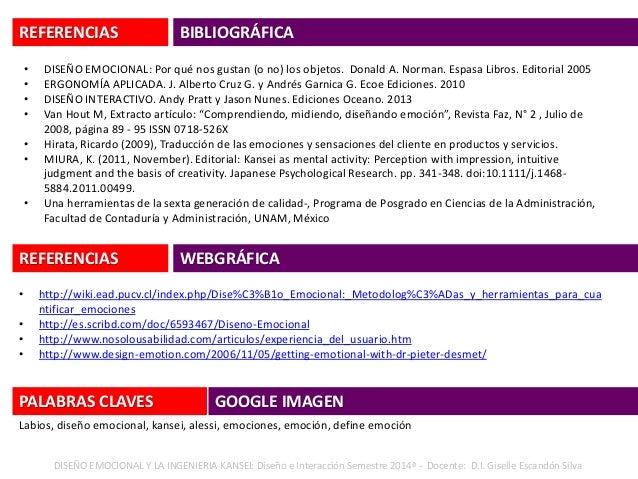 REFERENCIAS DISEÑO EMOCIONAL Y LA INGENIERIA KANSEI: Diseño e Interacción Semestre 2014ª - Docente: D.I. Giselle Escandón ...