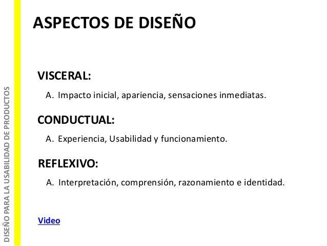 DISEÑOPARALAUSABILIDADDEPRODUCTOS ASPECTOS DE DISEÑO VISCERAL: A. Impacto inicial, apariencia, sensaciones inmediatas. CON...