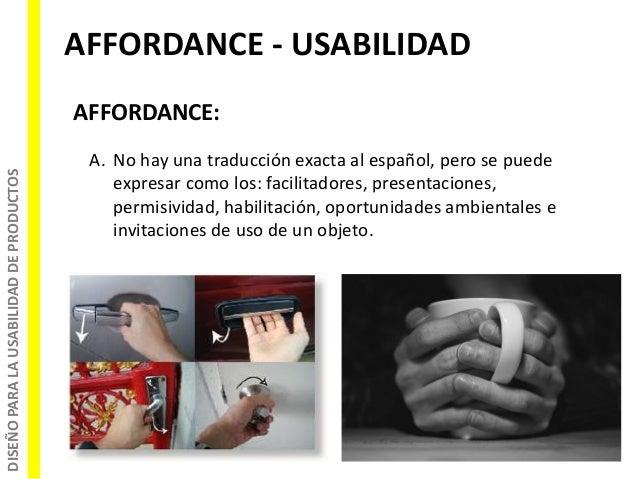 DISEÑOPARALAUSABILIDADDEPRODUCTOS AFFORDANCE - USABILIDAD AFFORDANCE: A. No hay una traducción exacta al español, pero se ...