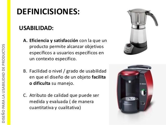 DISEÑOPARALAUSABILIDADDEPRODUCTOS DEFINICISIONES: USABILIDAD: A. Eficiencia y satisfacción con la que un producto permite ...