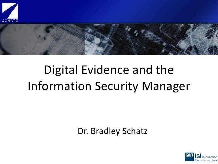 Digital Evidence and the Information Security Manager<br />Dr. Bradley Schatz<br />