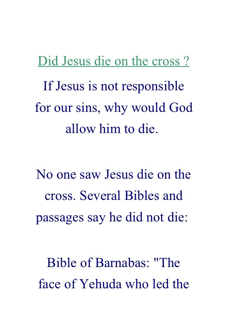 Did Jesus die on the cross ?  If Jesus is not responsible for our sins, why would God      allow him to die.   No one saw ...