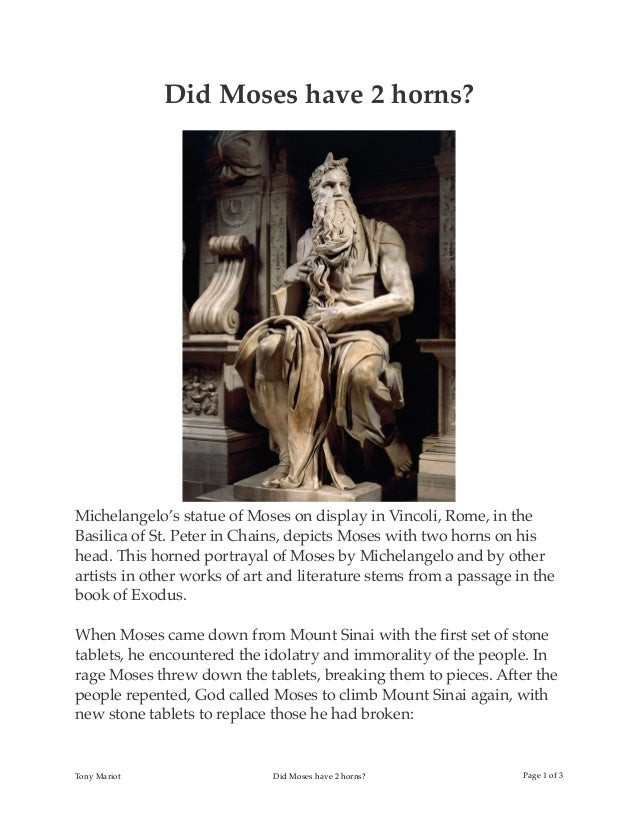 Did Moses have 2 horns? Michelangelo's statue of Moses on display in Vincoli, Rome, in the Basilica of St. Peter in Chains...
