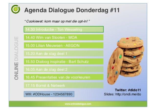 "Agenda Dialogue Donderdag #11!"" Cookiewet: kom maar op met die opt-in! ""!14.30 Introductie - Ton Wesseling!14.40 Wim van S..."