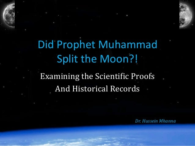 Did Prophet Muhammad Split the Moon?! Examining the Scientific Proofs And Historical Records Dr. Hussein Mhanna