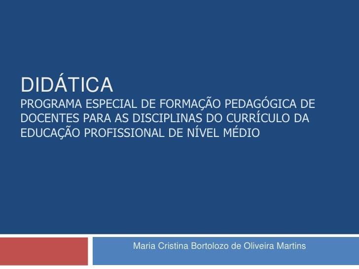 DidáticaPrograma Especial de Formação Pedagógica de Docentes para as Disciplinas do Currículo da Educação Profissional de ...