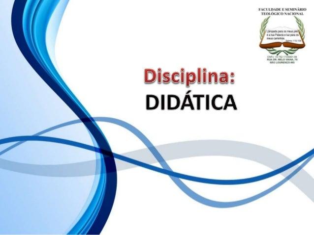 FACULDADE E SEMINÁRIOS TEOLÓGICO NACIONAL DISCIPLINA: DIDÁTICA ORIENTAÇÕES O Slide aqui apresentado, tem como objetivo apr...