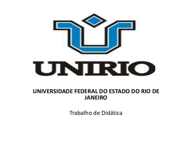 UNIVERSIDADE FEDERAL DO ESTADO DO RIO DE JANEIRO Trabalho de Didática