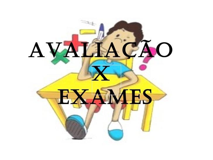 Avaliação  X  Exames