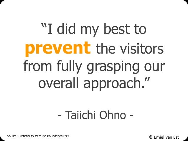 """© Emiel van Est """"I did my best to prevent the visitors from fully grasping our overall approach."""" - Taiichi Ohno - Source:..."""