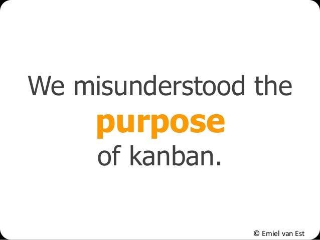 © Emiel van Est We misunderstood the purpose of kanban.
