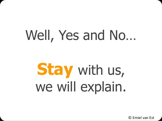 © Emiel van Est Well, Yes and No… Stay with us, we will explain.