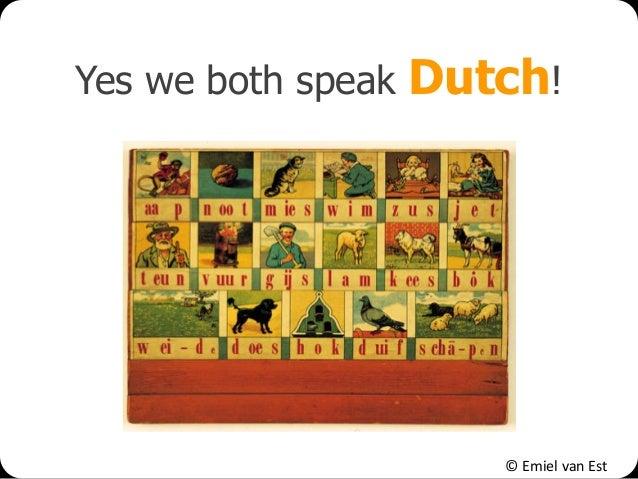 © Emiel van Est Yes we both speak Dutch!