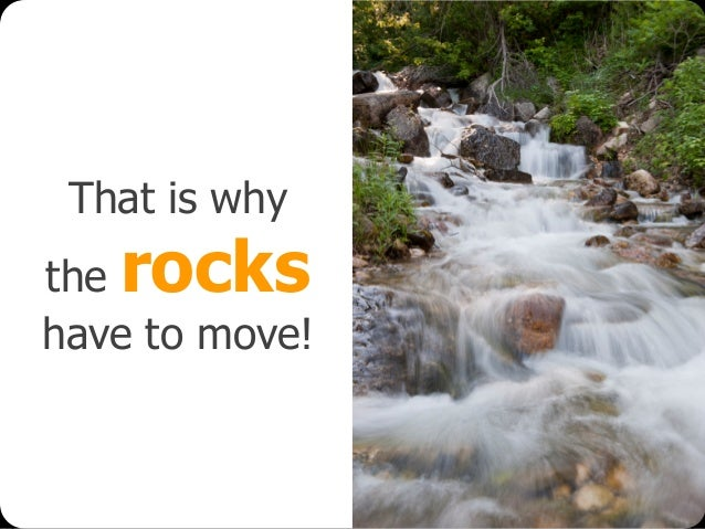 © Emiel van Est That is why the rocks have to move!