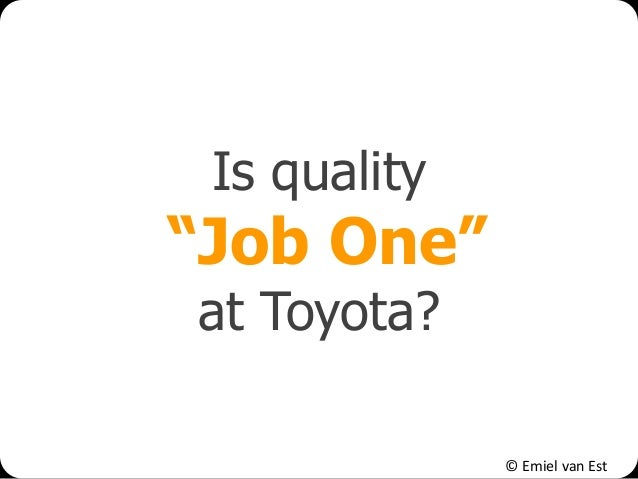 "© Emiel van Est Is quality ""Job One"" at Toyota?"