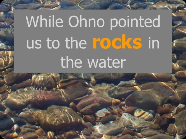 © Emiel van Est While Ohno pointed us to the rocks in the water