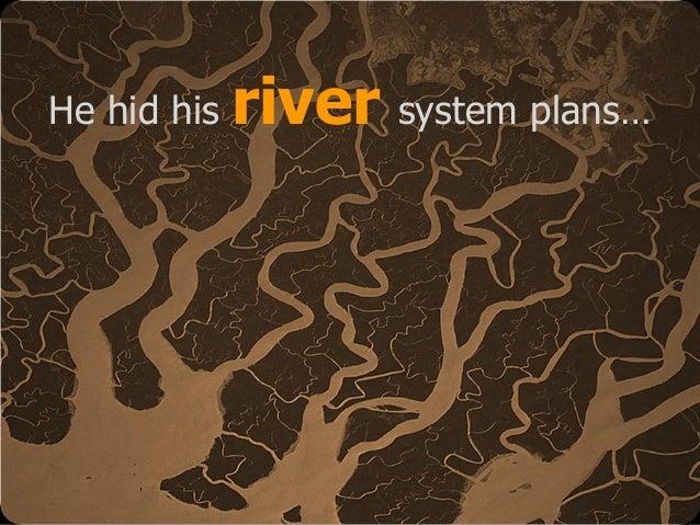 © Emiel van Est He hid his river system plans…