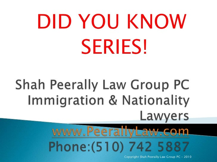 DID YOU KNOW<br /> SERIES!<br />Shah Peerally Law Group PCImmigration & Nationality Lawyerswww.PeerallyLaw.comPhone:(510) ...