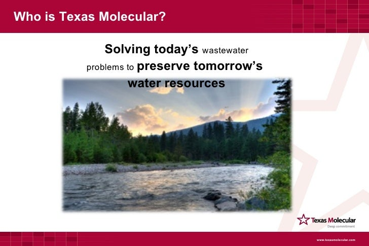 Who is Texas Molecular? <ul><li>Solving today's  wastewater </li></ul><ul><li>problems to  preserve tomorrow's  </li></ul>...