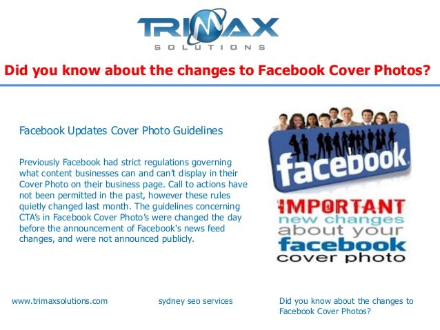 Did you know about the changes to Facebook Cover Photos? Facebook Updates Cover Photo Guidelines Previously Facebook had s...