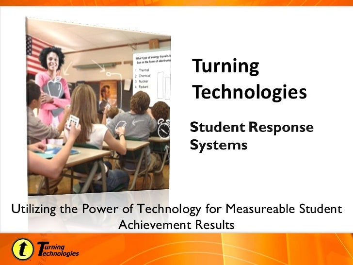 Turning Technologies Utilizing the Power of Technology for Measureable Student Achievement Results