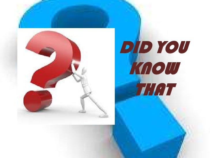 DID YOU KNOW THAT