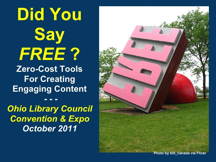 Did You    Say  FREE ?  Zero-Cost Tools    For Creating Engaging Content         ---Ohio Library CouncilConvention & Expo ...