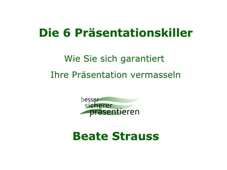 Die 6 Präsentationskiller Wie Sie sich garantiert  Ihre Präsentation vermasseln Beate Strauss
