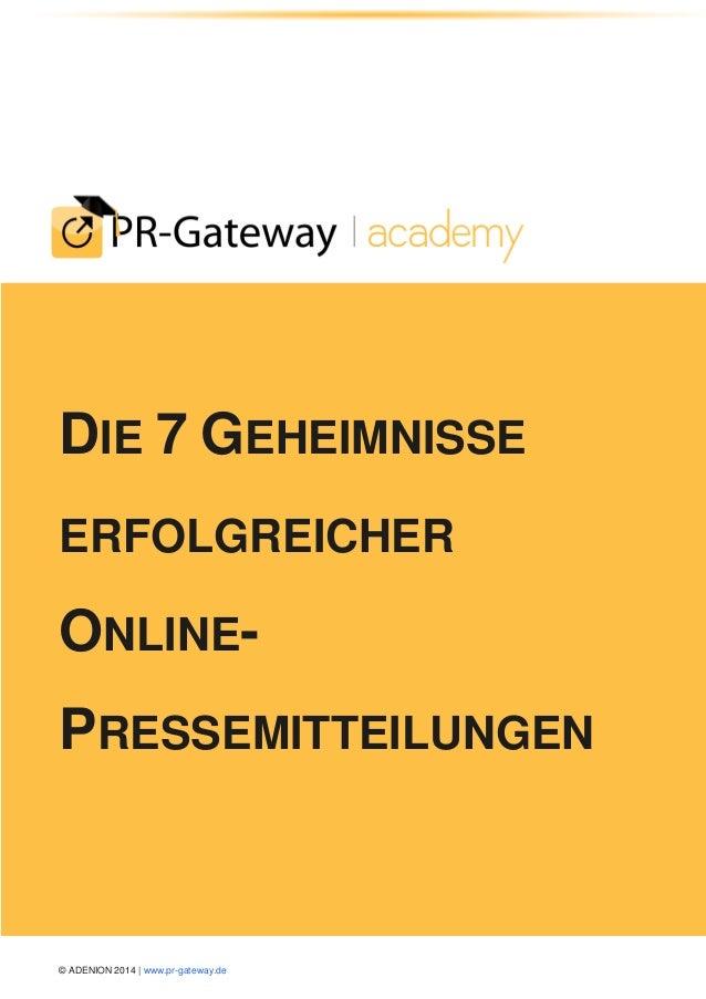 © ADENION 2014 | www.pr-gateway.de  DIE 7 GEHEIMNISSE ERFOLGREICHER ONLINE- PRESSEMITTEILUNGEN