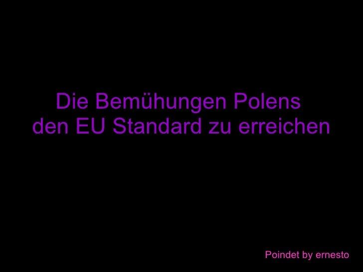 Die Bemühungen Polens  den EU Standard zu erreichen Poindet by ernesto
