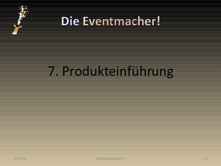 <ul><li>7. Produkteinführung </li></ul>29.05.09 Gliederungspunkt 7
