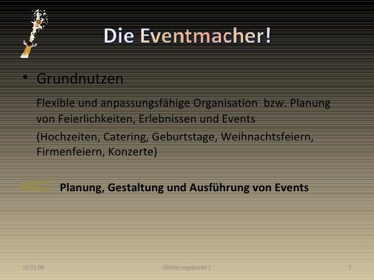 <ul><li>Grundnutzen </li></ul><ul><li>Flexible und anpassungsfähige Organisation  bzw. Planung von Feierlichkeiten, Erlebn...