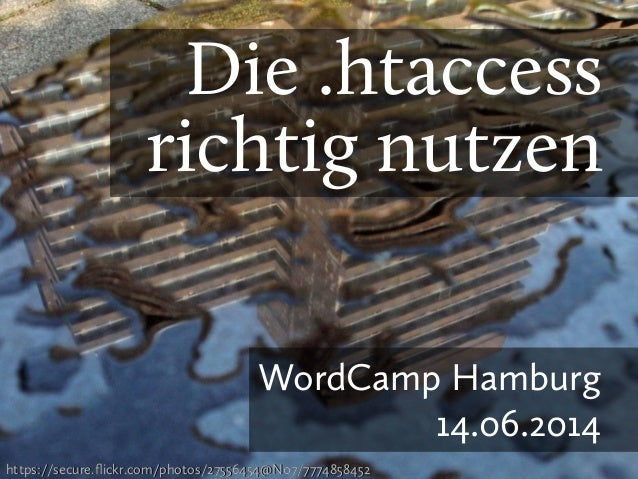 Die .htaccess richtig nutzen WordCamp Hamburg 14.06.2014 https://secure.flickr.com/photos/27556454@N07/7774858452https://s...
